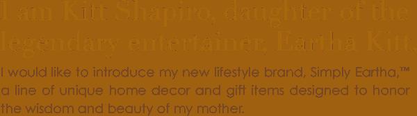 Kitt Shapiro, Eartha Kitt's daughter and President, Simply Eartha, LLC.