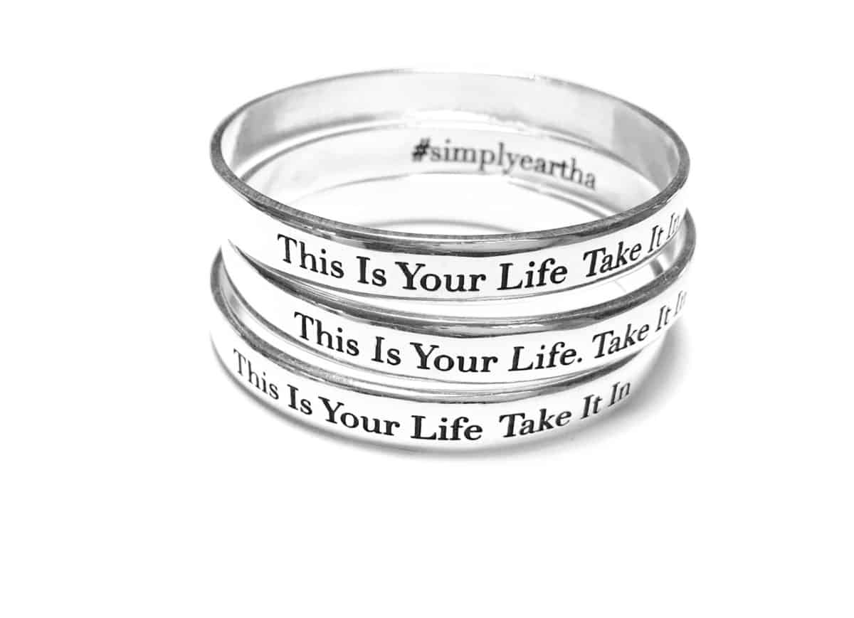 silver bangle bracelet with words, This Is Your Life, Take It In